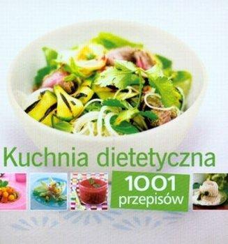 Kuchnia Dietetyczna 1001 Przepisow Opracowanie Zbiorowe Ksiazka W Sklepie Empik Com