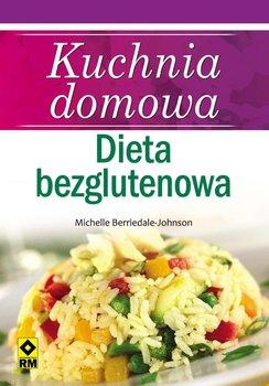 Kuchnia domowa. Dieta bezglutenowa-Berriedale-Johnson Michelle