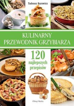 Kulinarny przewodnik grzybiarza. 120 najlepszych przepisów-Barowicz Tadeusz