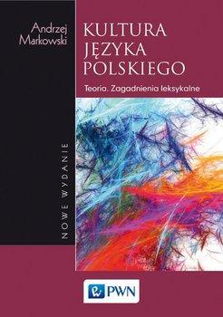 Kultura języka polskiego. Teoria Zagadnienia leksykalne-Markowski Andrzej