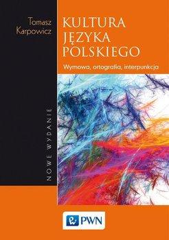 Kultura języka polskiego. Wymowa, ortografia, interpunkcja-Karpowicz Tomasz