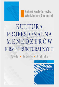 Kultura profesjonalna menedżerów firm strukturalnych-Kazimierowicz Robert, Chojnacki Włodzimierz