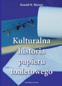 Kulturalna historia papieru toaletowego-Blumen Ronald H.