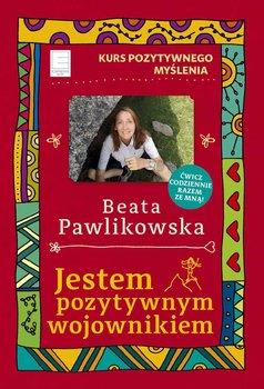 Kurs pozytywnego myślenia. Jestem pozytywnym wojownikiem-Pawlikowska Beata