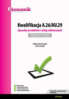 Kwalifikacja A.26/AU.29. Sprzedaż produktów i usług reklamowych. Egzamin potwierdzający kwalifikacje-Drygała Małgorzata, Terejko Anna