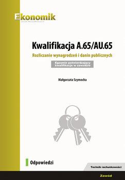 Kwalifikacja A.65/AU.65. Rozliczanie wynagrodzeń i danin publicznych-Szymocha Małgorzata