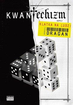 Kwantechizm, czyli klatka na ludzi-Dragan Andrzej