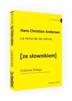 La Reina de Las Nieves. Królowa Śniegu z podręcznym słownikiem hiszpańsko-polskim-Andersen Hans Christian