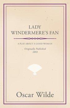 Lady Windermere's Fan - A Play about a Good Woman-Wilde Oscar