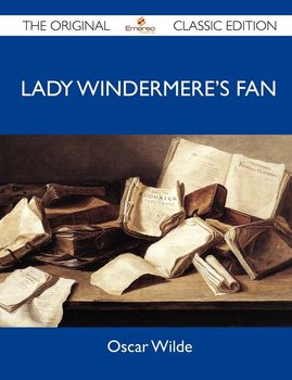 Lady Windermere's Fan - The Original Classic Edition - Oscar Wilde