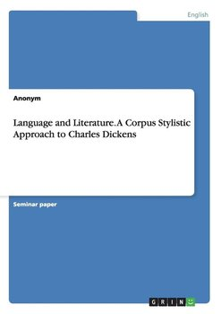Language and Literature. A Corpus Stylistic Approach to Charles Dickens - Anonym