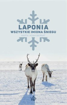 Laponia. Wszystkie imiona śniegu-Biernat Marta, Biernat Adam