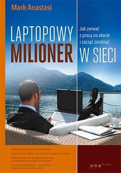 Laptopowy Milioner. Jak zerwać z pracą na etacie i zacząć zarabiać w sieci-Anastasi Mark