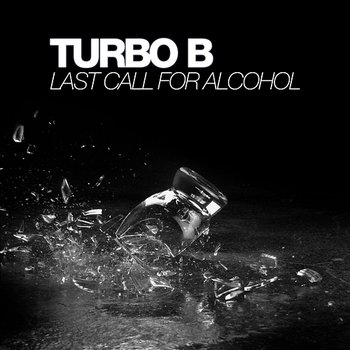 Last Call For Alcohol-Turbo B.
