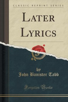 Later Lyrics (Classic Reprint)-Tabb John Banister