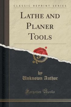 Lathe and Planer Tools (Classic Reprint) - Author Unknown