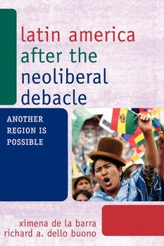 Latin America after the Neoliberal Debacle-de La Barra Ximena