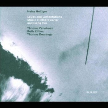 Lauds and Lamentations: Music of Elliott Carter and Isang Yun - Holliger Heinz