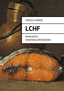 LCHF. Nowa dieta niskowęglowodanowa-Forenc Urszula