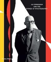 Le Corbusier and the Power of Photography-Herschdorfer Nathalie