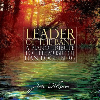 Leader Of The Band: A Piano Tribute To The Music Of Dan Fogelberg-Jim Wilson