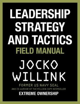 Leadership Strategy and Tactics: Field Manual-Willink Jocko