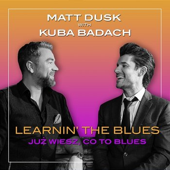 Learnin' the Blues / Już wiesz, co to blues - Matt Dusk, Kuba Badach