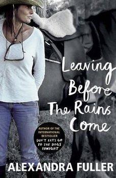 Leaving Before the Rains Come-Fuller Alexandra