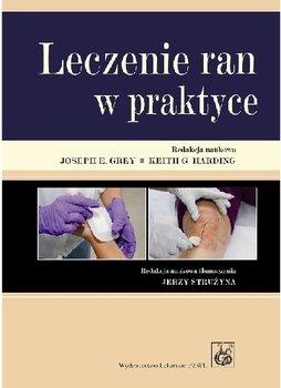 Leczenie Ran w Praktyce-Grey Joseph E., Harding Keith G.