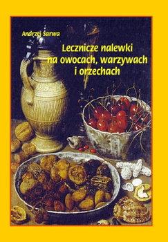 Lecznicze nalewki na owocach, warzywach i orzechach-Sarwa Andrzej