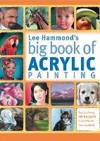 Lee Hammond's Big Book of Acrylic Painting-Hammond Lee