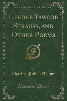 Leedle Yawcob Strauss, and Other Poems (Classic Reprint)-Adams Charles Follen