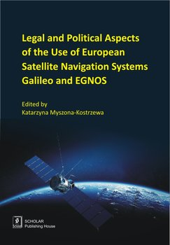Legal And Political Aspects of The Use of European Satellite Navigation Systems Galileo and EGNOS-Opracowanie zbiorowe