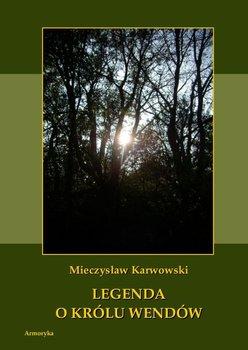 Legenda o królu Wendów-Karwowski Mieczysław