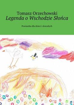 Legenda oWschodzie Słońca. Powiastka dla dzieci i dorosłych-Orzechowski Tomasz