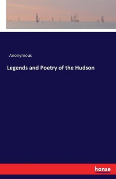 Legends and Poetry of the Hudson-Anonymous