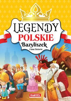 Legendy polskie. Bazyliszek i inne historie-Opracowanie zbiorowe