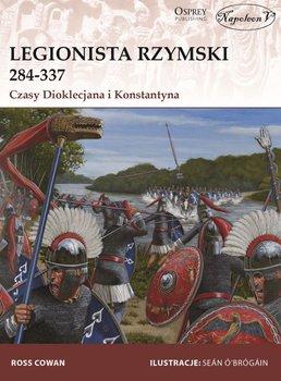 Legionista rzymski 284-337. Czasy Dioklecjana i Konstantyna-Cowan Ross