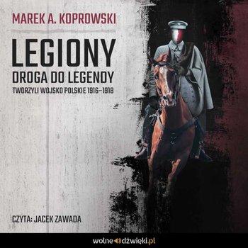 Legiony. Droga do legendy. Tworzyli Wojsko Polskie 1916–1918-Koprowski Marek A.