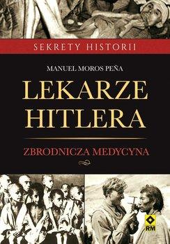 Lekarze Hitlera. Zbrodnicza medycyna-Pena Moros Manuel