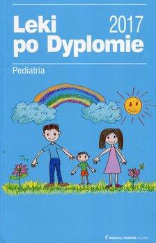 Leki po dyplomie. Pediatria 2017-Opracowanie zbiorowe
