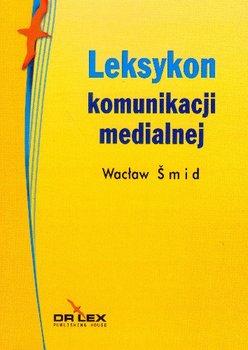 Leksykon Komunikacji Medialnej - Smid Wacław