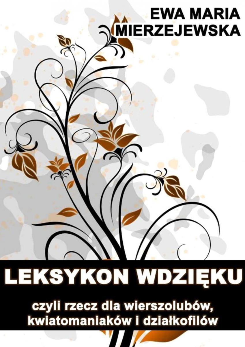 Leksykon Wdzięku Czyli Rzecz Dla Wierszolubów Kwiatomaniaków I Działkofilów