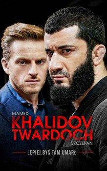 Lepiej, byś tam umarł-Khalidov Mamed, Twardoch Szczepan