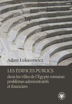 Les édifices publics dans les villes de l'Égypte romaine: problemes administratifs et financiers-Łukaszewicz Adam