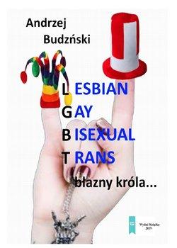 Lesbian, gay, bisexual, trans. Błazny króla-Budziński Andrzej