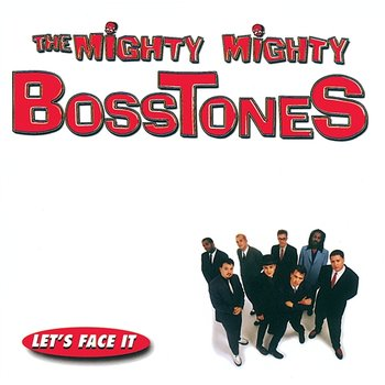 Let's Face It-The Mighty Mighty Bosstones