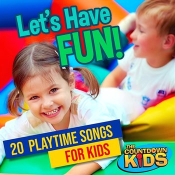 Let's Have Fun! 20 Playtime Songs for Kids-The Countdown Kids