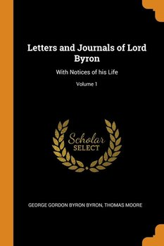 Letters and Journals of Lord Byron-Byron George Gordon Byron