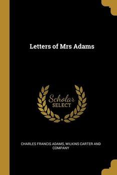 Letters of Mrs Adams-Adams Charles Francis
